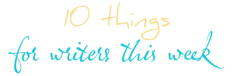 10 things for writers this week